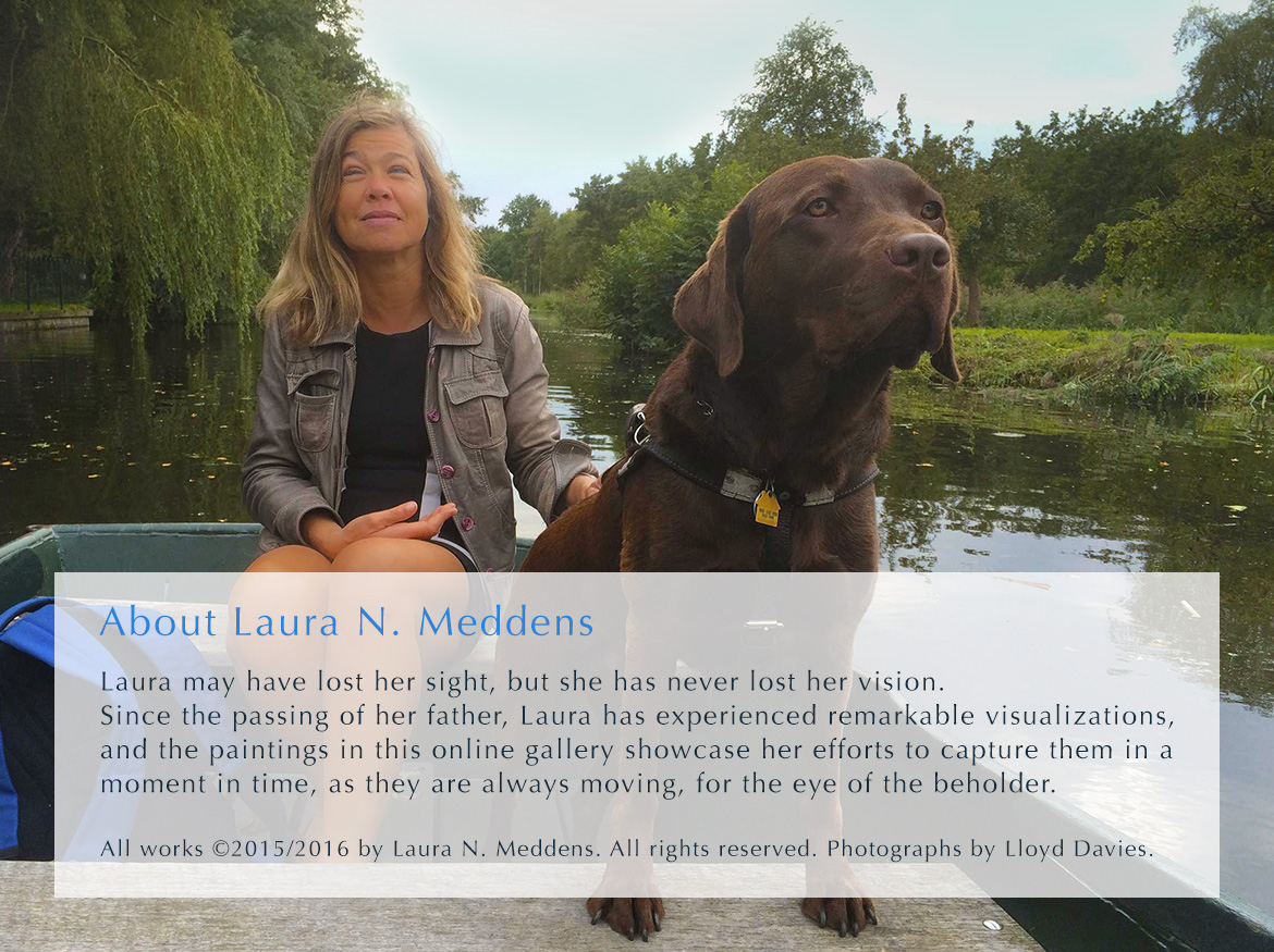 Photograph of Laura Meddens and her Seeing Eye guide dog Nugget as they go boating in a canal. The text reads: About Laura N. Meddens. Laura may have lost her sight, but she has never lost her vision. Since the passing of her father, Laura has experienced remarkable visualizations, and the paintings in this online gallery showcase her efforts to capture them in a moment in time, as they are always moving, for the eye of the beholder.