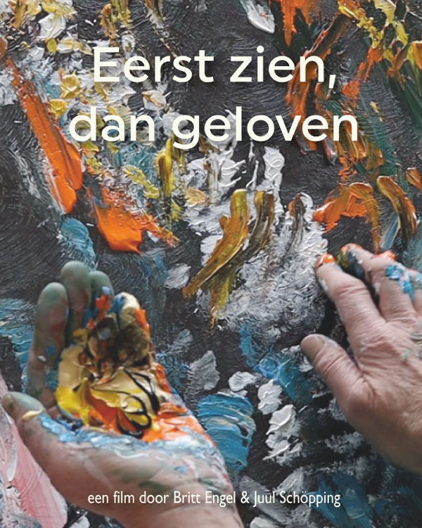 Poster reads: Eerst zien, dan geloven | First see, then believe. Een film door | A film by Britt Engel and Juul Schopping. Film frame shows an upturned hand of painter Laura Meddens willed with different colored paint, while the other hands swipes colors onto a canvas.